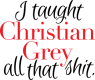I TAUGHT CHRISTIAN GRAY THAT