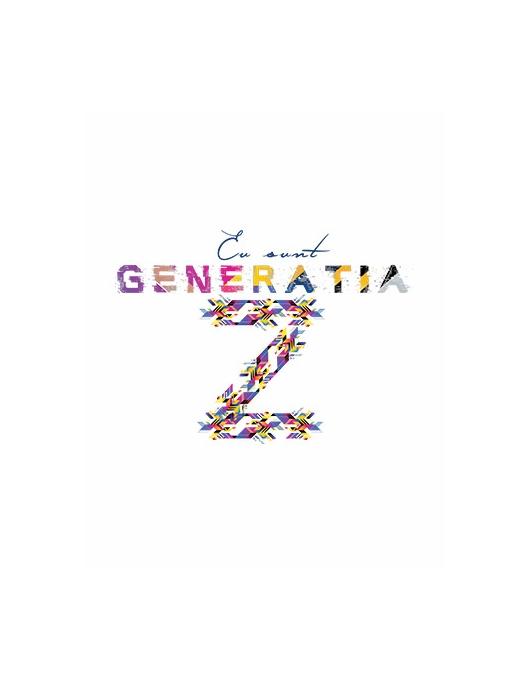 EU SUNT GENERATIA Z II