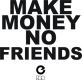 Make money no friends